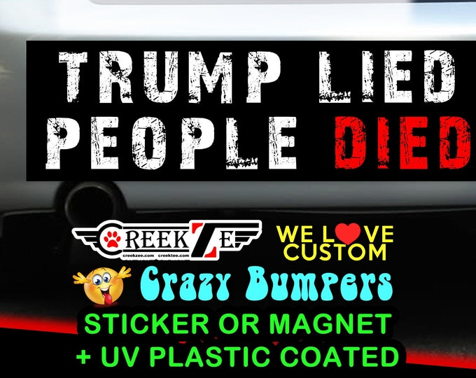 """Trump Lied People Died Bumper Sticker or Magnet with your text, image or artwork, 8""""x2.4"""", 9""""x2.7"""" or 10""""x3"""" sizes available!"""