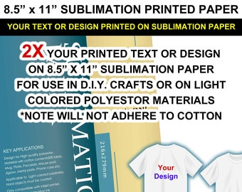 "Your text or design printed on 2X - 8.5"" X 11"" premium sublimation paper using high quality sublimation ink for do it yourself crafts."