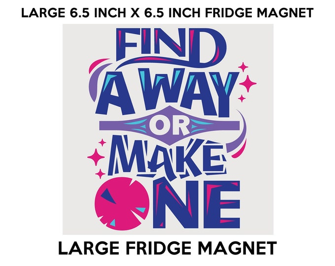 Find A Way Or Make One fridge magnet, large 6 1/2 x 6 1/2 inch premium fridge magnet that stands out.