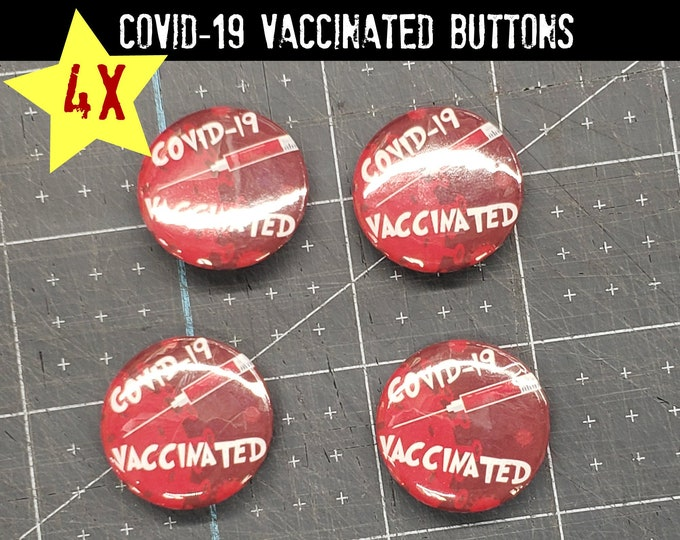 4X Vaccinated Pins - 1 inch pins - 1 inch buttons
