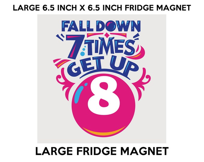 Fall Down 7 Times Get Up 8 fridge magnet, large 6 1/2 x 6 1/2 inch premium fridge magnet that stands out.