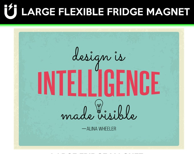 Design is intelligence made visible inspirational fridge magnet 6.5 inch x 9 inch motivational premium large magnet