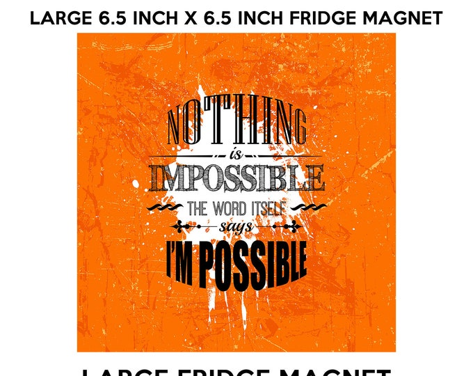 Nothing is impossible the word itself says i'm possible 6.5 inch x 6.5 inch premium fridge magnet that stands out.
