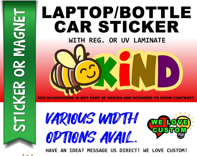 "1X Bee Kind 3"", 4"", 5"", or 6"" wide Vinyl Sticker, Laminate, UV Laminate and Magnet options!"