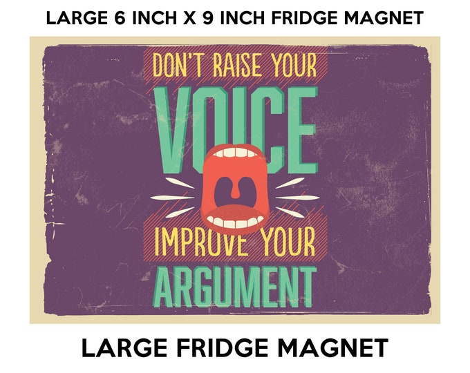 Don't raise your voice improve your argument 6 x 9 inch premium fridge magnet that stands out.