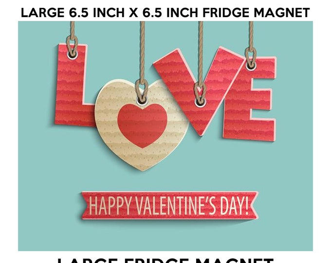 Happy Valentines Day 6.5 inch x 6.5 inch premium fridge magnet that stands out.