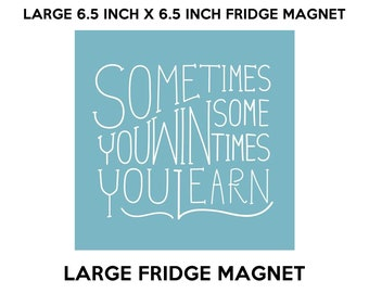Sometimes you win sometimes you learn fridge magnet, large 6 1/2 x 6 1/2 inch premium fridge magnet that stands out.