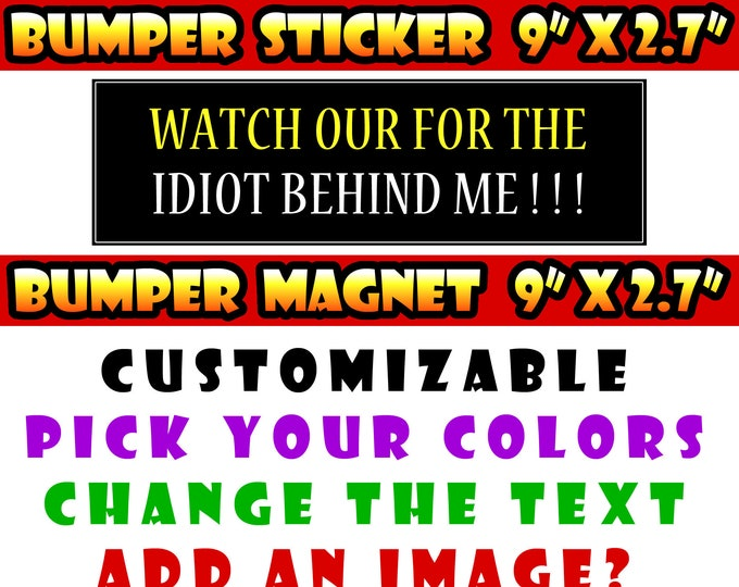 "Watch out for the idiot behind me 9"" x 2.7"" bumper sticker custom bumper sticker or magnet or create your own we customize"