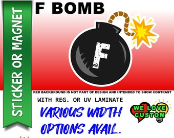 F BOMB STICKER various width's Vinyl Sticker, Laminate, UV Laminate and Magnet options!