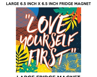 Love yourself first 6.5 inch x 6.5 inch premium fridge magnet that stands out.