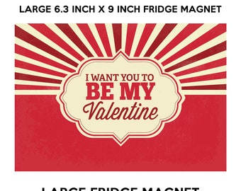 I want you to be my valentine 6.3 inch x 9 inch premium fridge magnet that stands out.