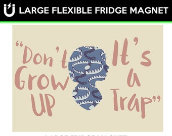 Don't grow up it's a trap inspirational fridge magnet 6.5 inch x 9 inch motivational premium large magnet