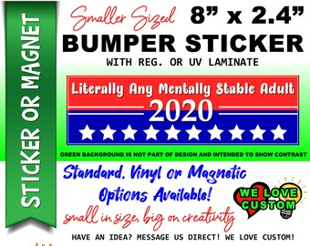 "Literally Any Mentally Stable Adult Bumper Sticker or Magnet with your text, image or artwork, 8""x2.4"", 9""x2.7"" or 10""x3"" sizes available!"