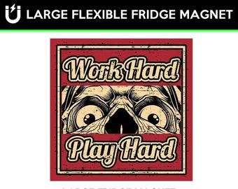 Work Hard Play Hard large fridge magnet, large 6 1/2 x 6 1/2 inch premium fridge magnet that stands out.