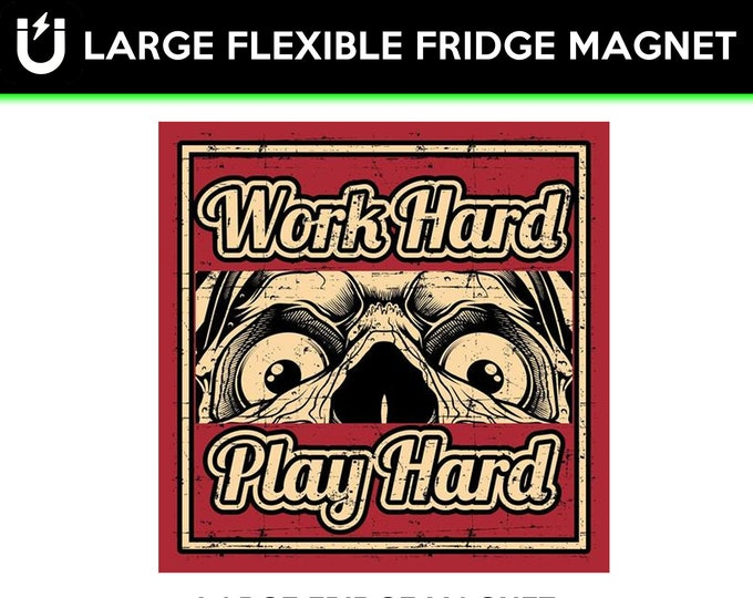 Work Hard Play Hard large fridge magnet, large 6 1/2 x 6 1/2 inch premium fridge magnet that stands out.