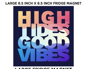 High tides good vibes 6.5 inch x 6.5 inch premium fridge magnet that stands out.