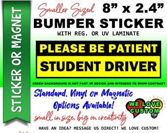 "Please Be Patient Student Driver Bumper Sticker or Magnet with your text, image or artwork, 8""x2.4"", 9""x2.7"" or 10""x3"" sizes available!"