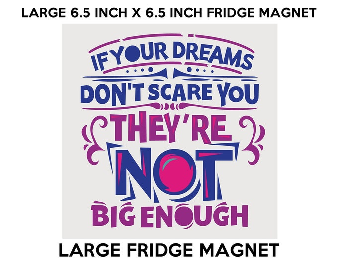 If Your Dreams Don't Scare You They're Not Big Enough fridge magnet, large 6 1/2 x 6 1/2 inch premium fridge magnet that stands out.