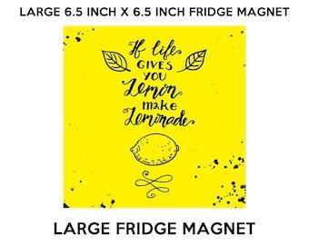 If life gives you lemon make lemonade fridge magnet, large 6 1/2 x 6 1/2 inch premium fridge magnet that stands out.