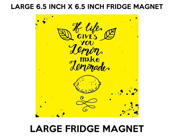If life gives you lemon make lemonade fridge magnet, large 6 1/2 x 6 1/2 inch premium fridge magnet that stands out.