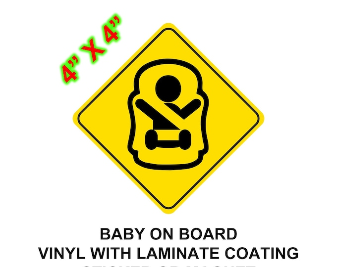 "Baby on board vinyl sticker or magnet 4"" x 4""  laminated with 4.7m uv resistant coating then full magnet backing option"