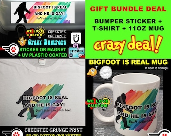 T-Shirt + Mug + Sticker! Bigfoot Is Real And He Is Gay Ink Fused Grunge Look 50/50 Cotton/Polyester Quality Tee Uniquely Designed