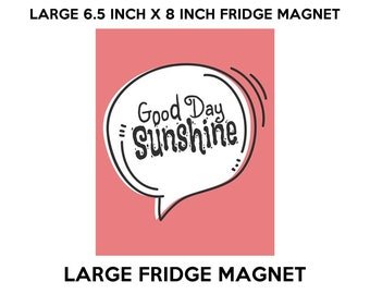 Good day sunshine fridge magnet, large 6 1/2 x 8 inch premium fridge magnet that stands out.