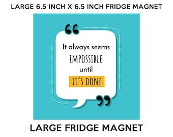 It always seems impossible unitl it's done fridge magnet, large 6 1/2 x 6 1/2 inch premium fridge magnet that stands out.