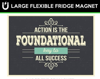 Action is the foundational key to all success inspirational fridge magnet 6.5 inch x 9 inch premium large magnet