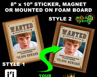 8X10 WANTED Poster in Sticker, Magnet or Foam Board Mounted. Your supplied photo! Fun Gift!