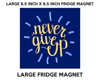Never give up fridge magnet, large 6 1/2 x 6 1/2 inch premium fridge magnet that stands out.