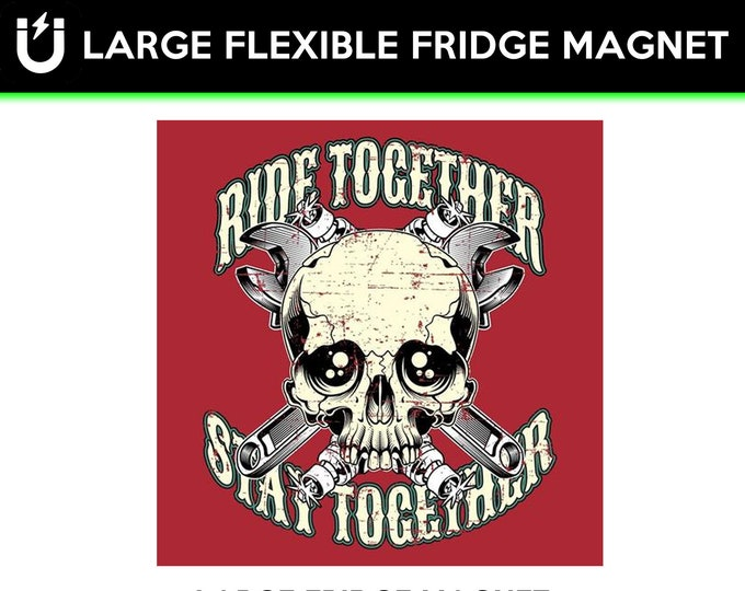 Ride Together Stay Together large fridge magnet, large 6 1/2 x 6 1/2 inch premium fridge magnet that stands out.