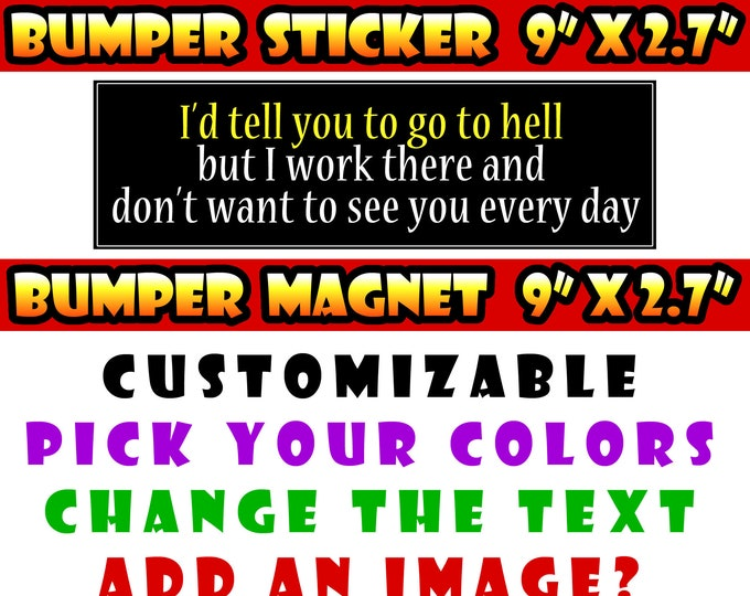 """I'd tell you to go to hell but I work there and don't want to see you everyday 9"""" x 2.7"""" bumper sticker custom bumper sticker or magnet"""