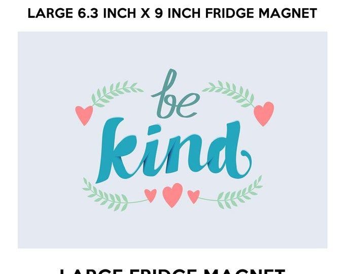 be kind 6.3 inch x 9 inch premium fridge magnet that stands out.