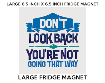 Don't Look Back You're Not Going That Way fridge magnet, large 6 1/2 x 6 1/2 inch premium fridge magnet that stands out.