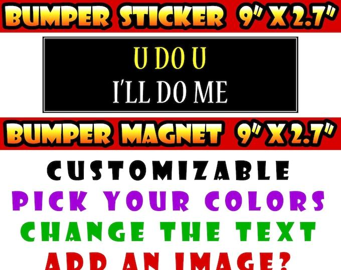 """U do U I'll do me 9"""" x 2.7"""" bumper sticker custom bumper sticker or magnet or create your own we customize"""