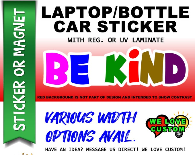 "1X Be Kind 3"", 4"", 5"", or 6"" wide Vinyl Sticker, Laminate, UV Laminate and Magnet options!"