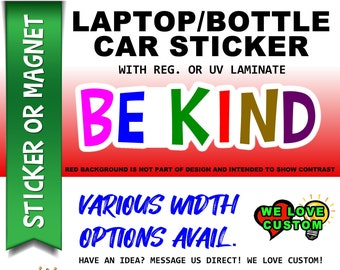 """1X Be Kind 3"""", 4"""", 5"""", or 6"""" wide Vinyl Sticker, Laminate, UV Laminate and Magnet options!"""