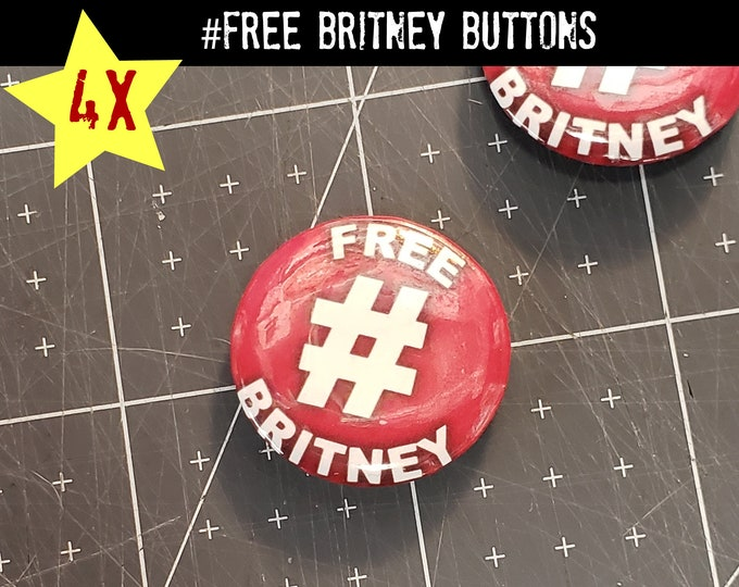 4X Free Britney Pins - 1 inch pins - 1 inch buttons