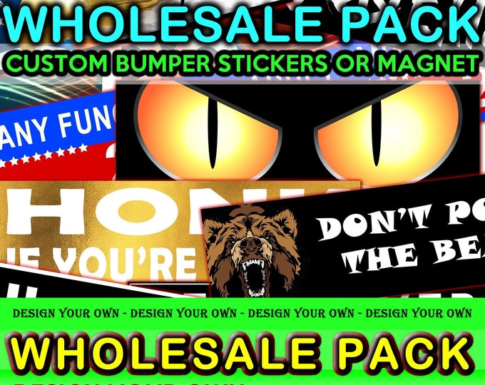 4X Wholesale Pack ANY 10 x 3 Bumper Sticker or Magnetic Bumper Sticker or customize your own bulk order