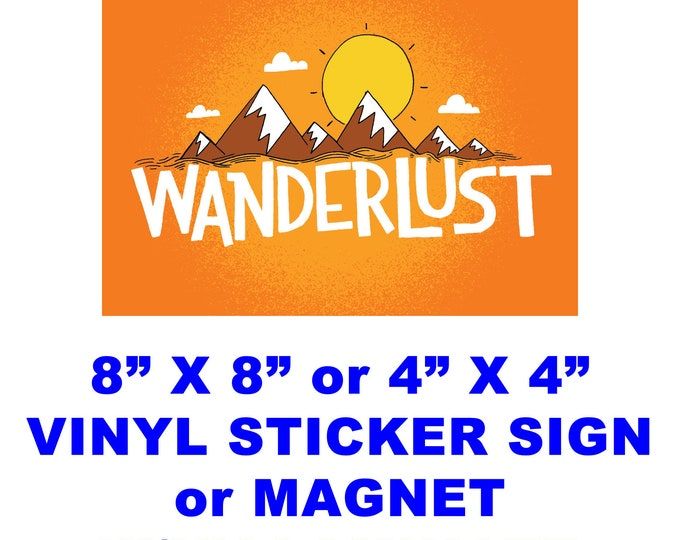 """2X Wanderlust Magnet or Sticker 4""""x4"""" or 8""""x8"""" UV protected laminate coating or magnet options available.  Premium."""