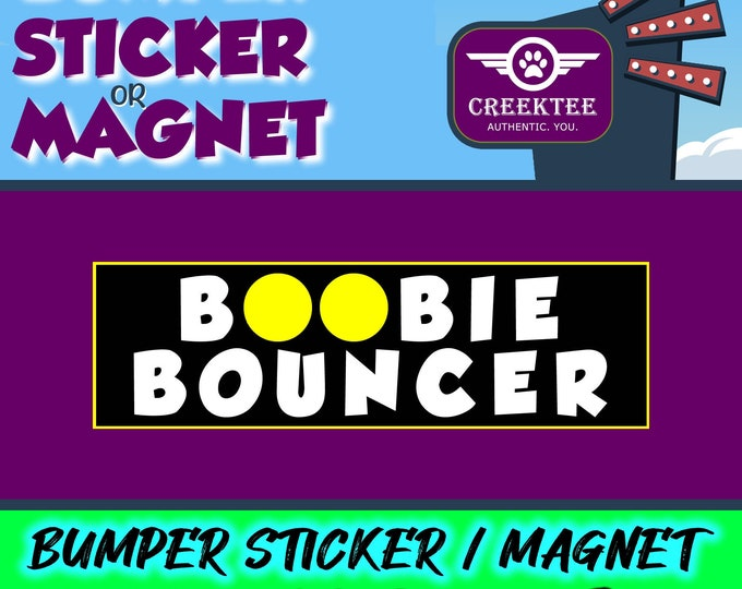 Boobie Bouncer Funny Bumper Sticker 10 x 3 Bumper Sticker or Magnetic Bumper Sticker Available