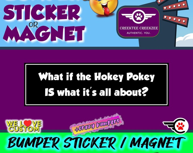 What if the Hokey Pokey IS what its all about? Funny Bumper Sticker 10 x 3 Bumper Sticker or Magnetic Bumper Sticker Available
