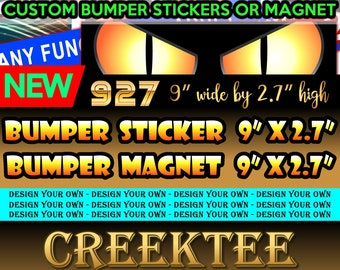 "9"" x 2.7"" Custom bumper stickers or magnets, create your own we customize your own 9 x 2.7 Sticker Magnet or bumper sticker or bumper magnet"