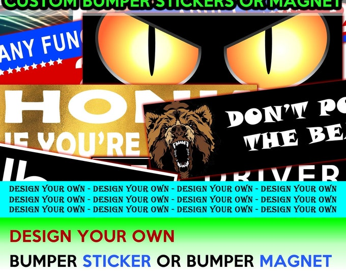 Custom bumper stickers or magnets, create your own we customize your own 10 x 3 Sticker Magnet or bumper sticker or bumper magnet