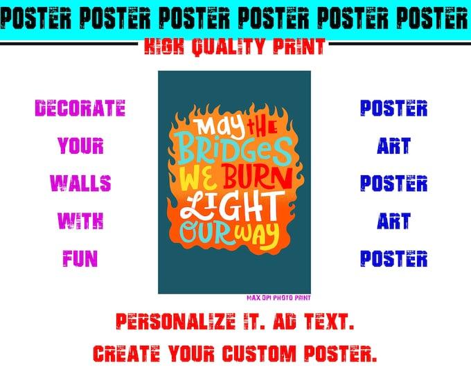 May The Bridges We Burn Light Our Way Poster Photo Print Art Fun Poster Various Sizes High Quality Print
