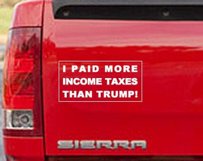 "I Paid More Income Taxes Than Trump! Vinyl Die-Cut Decal for Laptops, Cars, Boats and more! Various colors including chrome! 8""W x 4""H"