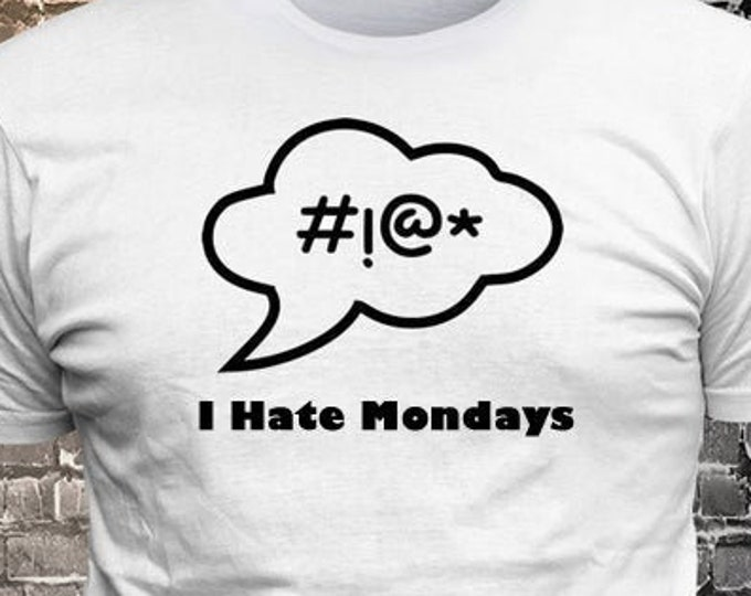 Profanity Callout I Hate Mondays T-shirt Gift Fun - Funny t-shirt, fun tshirt, Customize your t-shirt... Ask us!