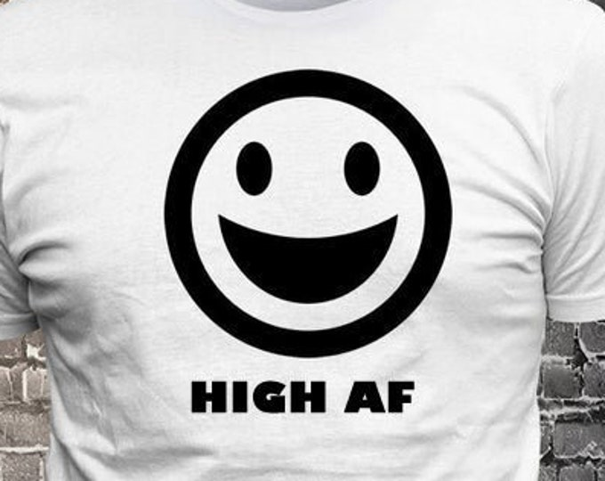 Happy Face Smiling High AF emoji Custom Text T-shirt Gift Fun - Funny t-shirt, fun tshirt, Customize your t-shirt... Ask us!