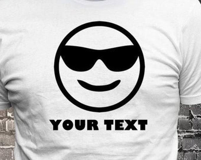 Cool Shades Face Smiling Custom Text emoji Custom Text T-shirt Gift Fun - Funny t-shirt, fun tshirt, Customize your t-shirt... Ask us!